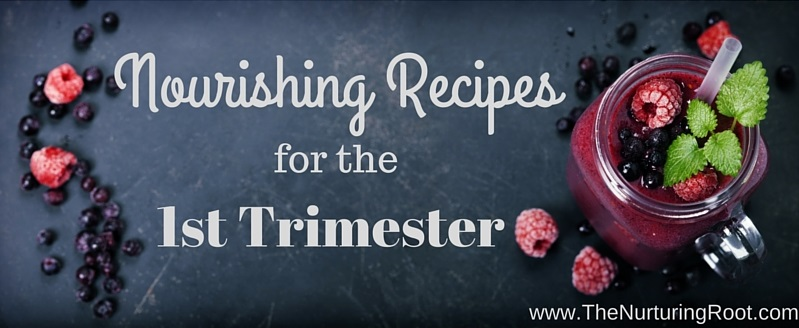 Nourishing recipes for the first trimester